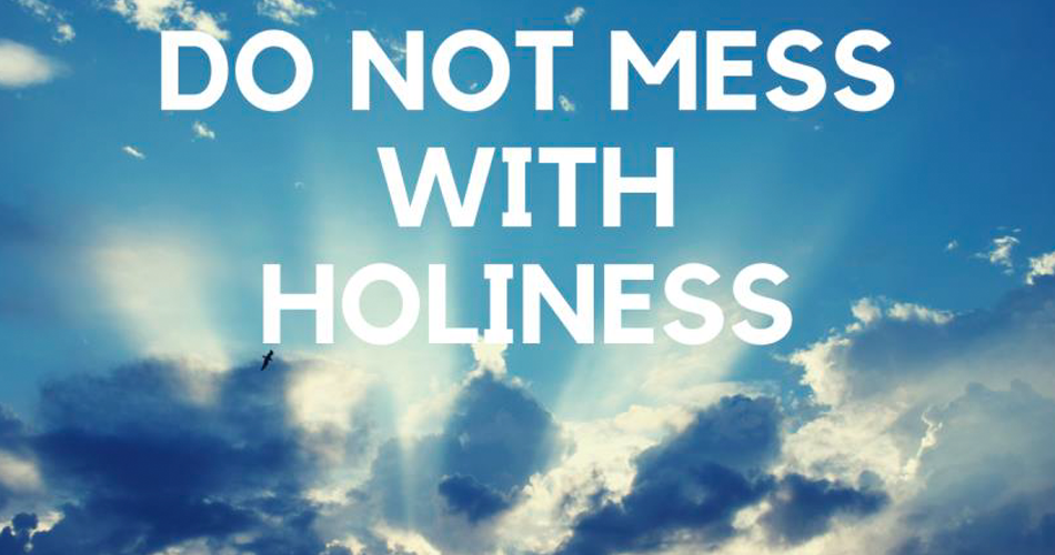 Do Not Mess with Holiness