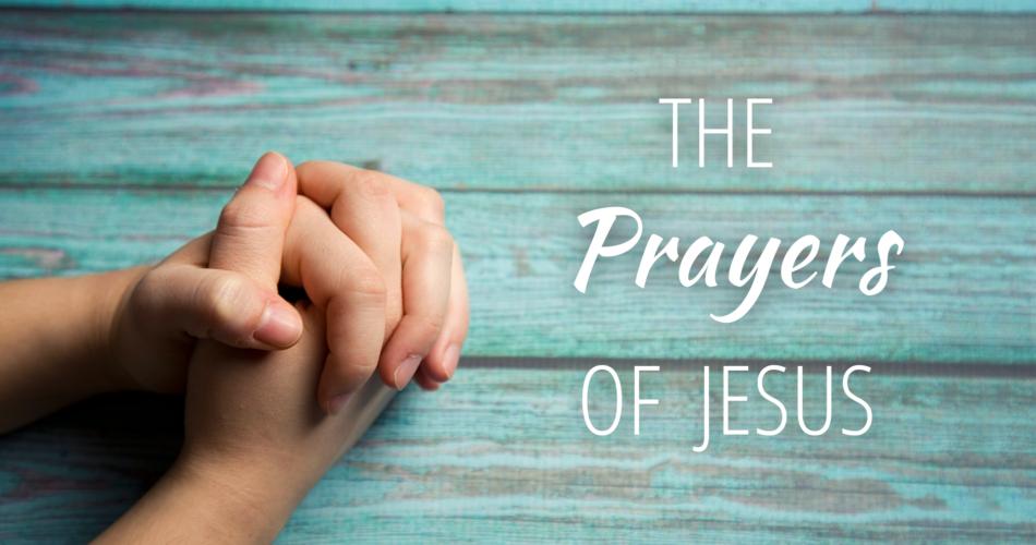 The Prayers of Jesus
